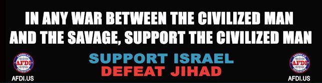 Sivistyneiden ja raakalaisten sodassa tue sivistyneitä! Tue Israelia, kukista jihad!